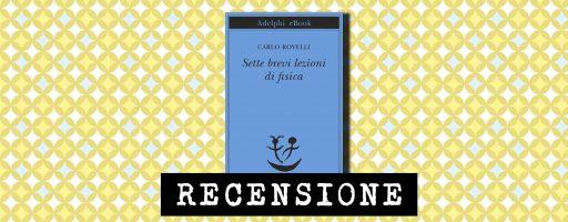 Sette brevi lezioni di fisica di Carlo Rovelli