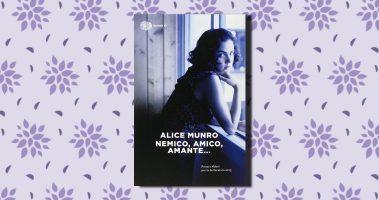 Nemico, amico, amante… di Alice Munro