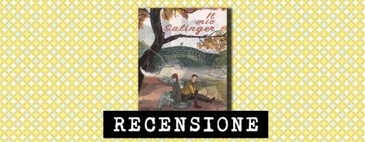 Il mio Salinger, di Valentina Grande e Eva Rossetti, edizioni Becco Giallo