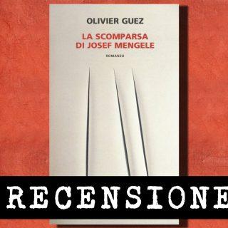 La scomparsa di Josef Mengele di Olivier Guez