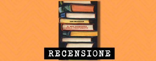 Il mio romanzo viola profumato di Ian McEwan