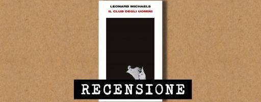Il club degli uomini di Leonard Michaels