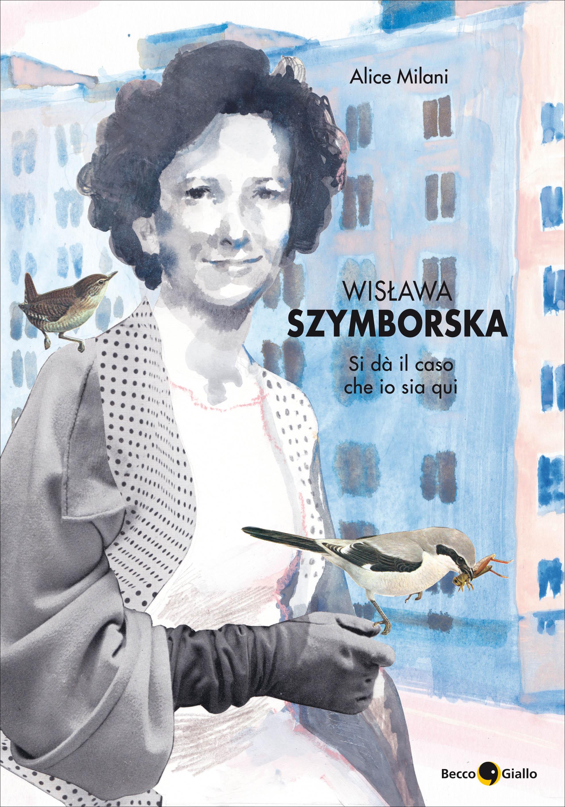 Wislawa Szymborska. Si dà il caso che io sia qui. Di Alice Milani