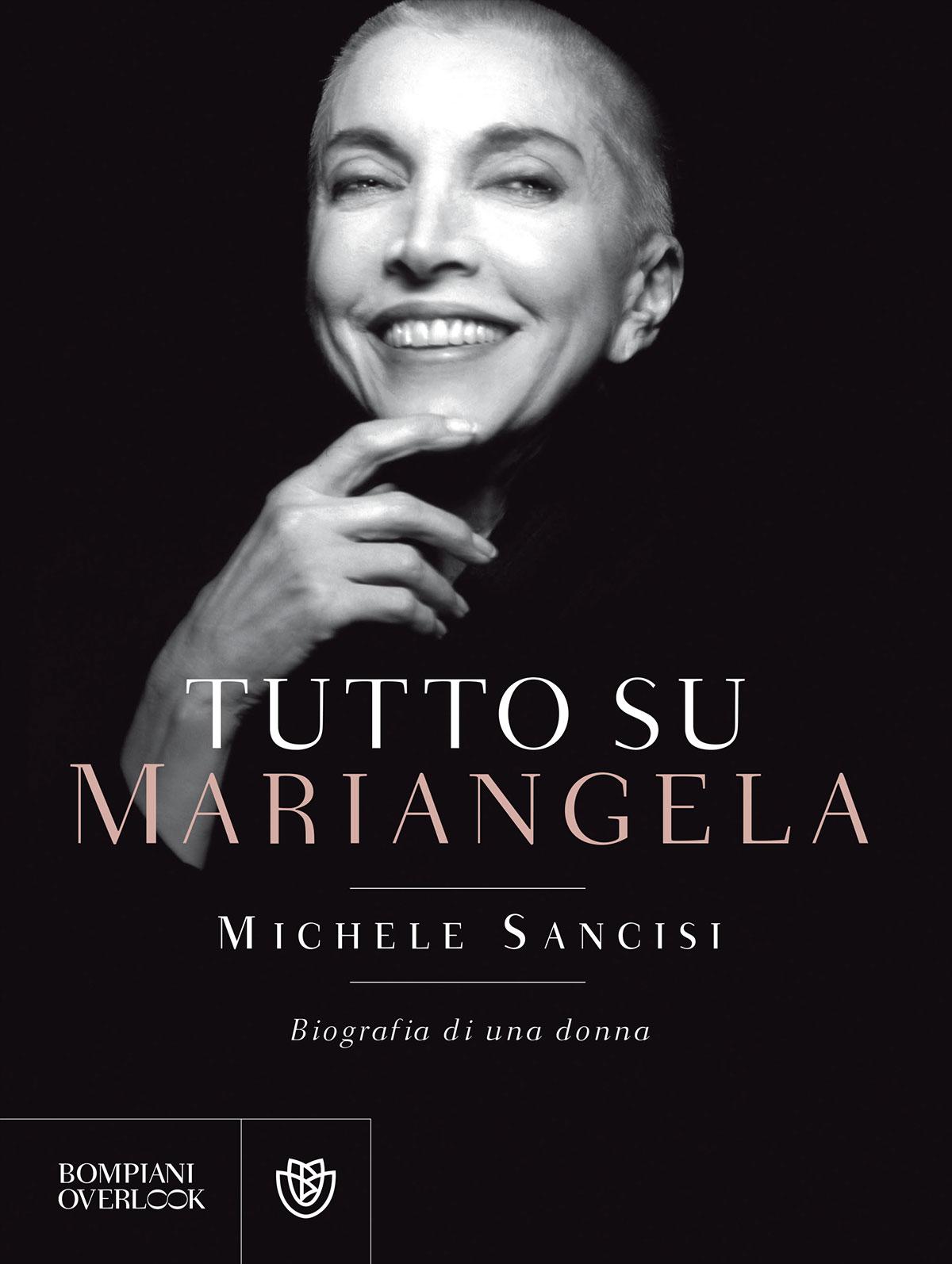 Tutto su Mariangela. Biografia di una donna. Di Michele Sancisi